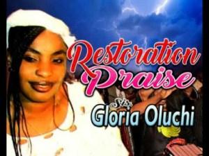Sis. Gloria Oluchi - Restoration Praise